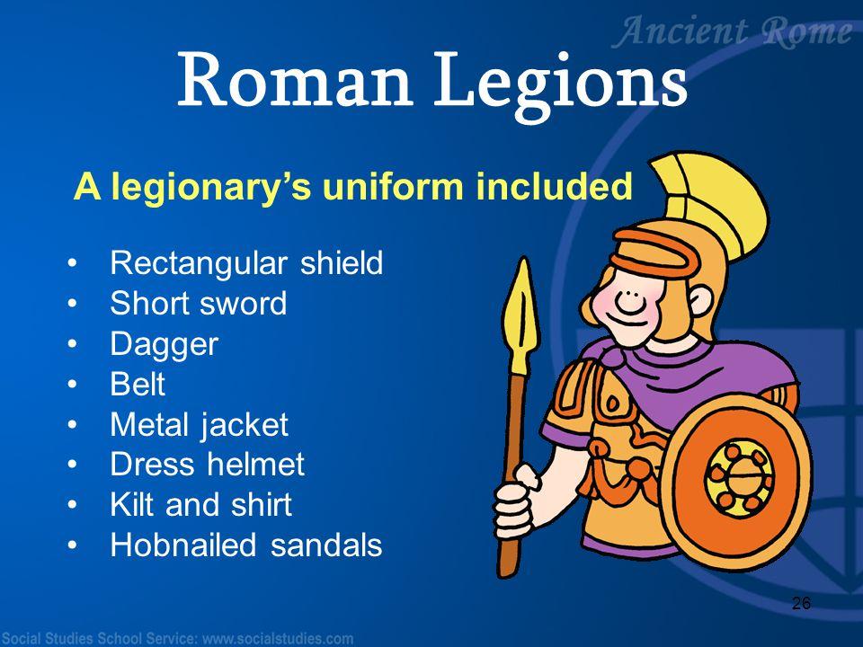 Roman Legions A legionary's uniform included Rectangular shield