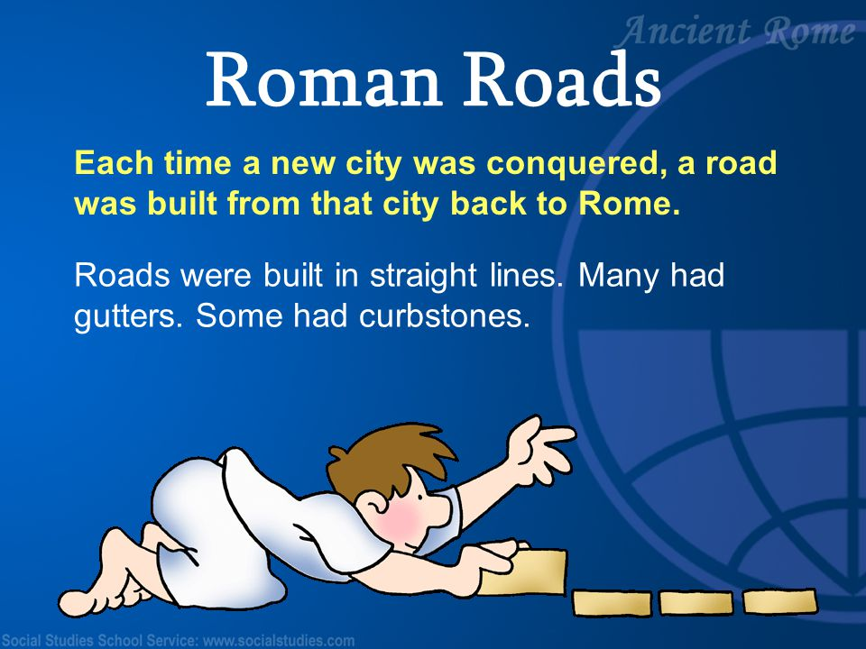 Roman Roads Each time a new city was conquered, a road was built from that city back to Rome.