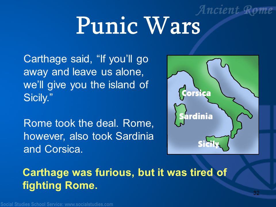 Punic Wars Carthage said, If you'll go away and leave us alone, we'll give you the island of Sicily.