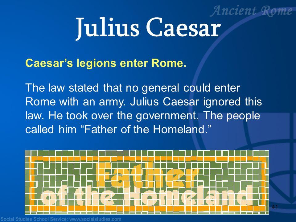 Julius Caesar Caesar's legions enter Rome.