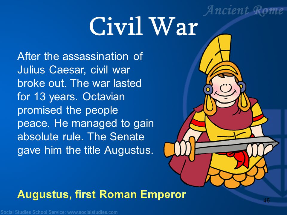 Civil War After the assassination of Julius Caesar, civil war broke out. The war lasted for 13 years. Octavian promised the people.