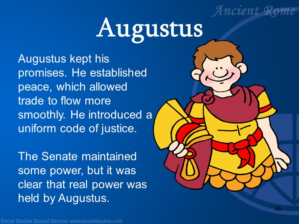Augustus Augustus kept his promises. He established peace, which allowed trade to flow more smoothly. He introduced a uniform code of justice.