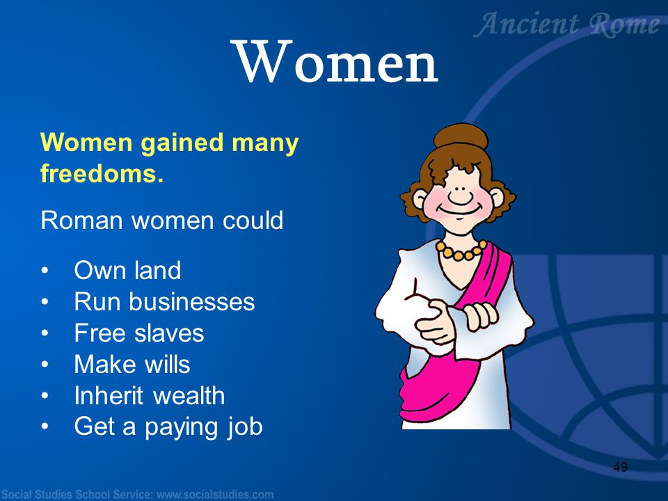 Women Women gained many freedoms. Roman women could Own land