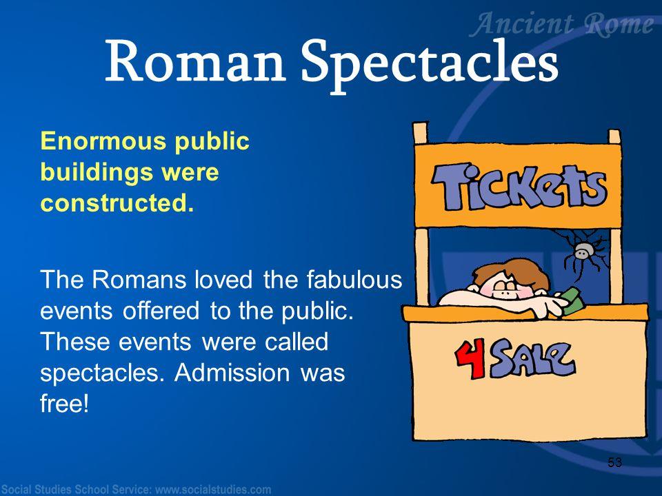 Roman Spectacles Enormous public buildings were constructed.