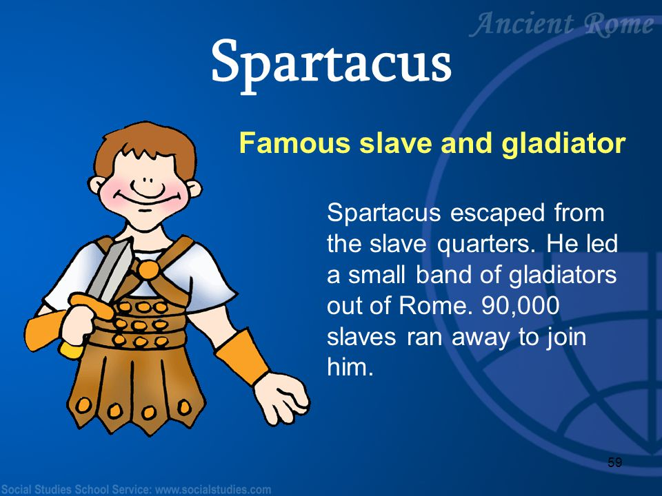 Spartacus Famous slave and gladiator