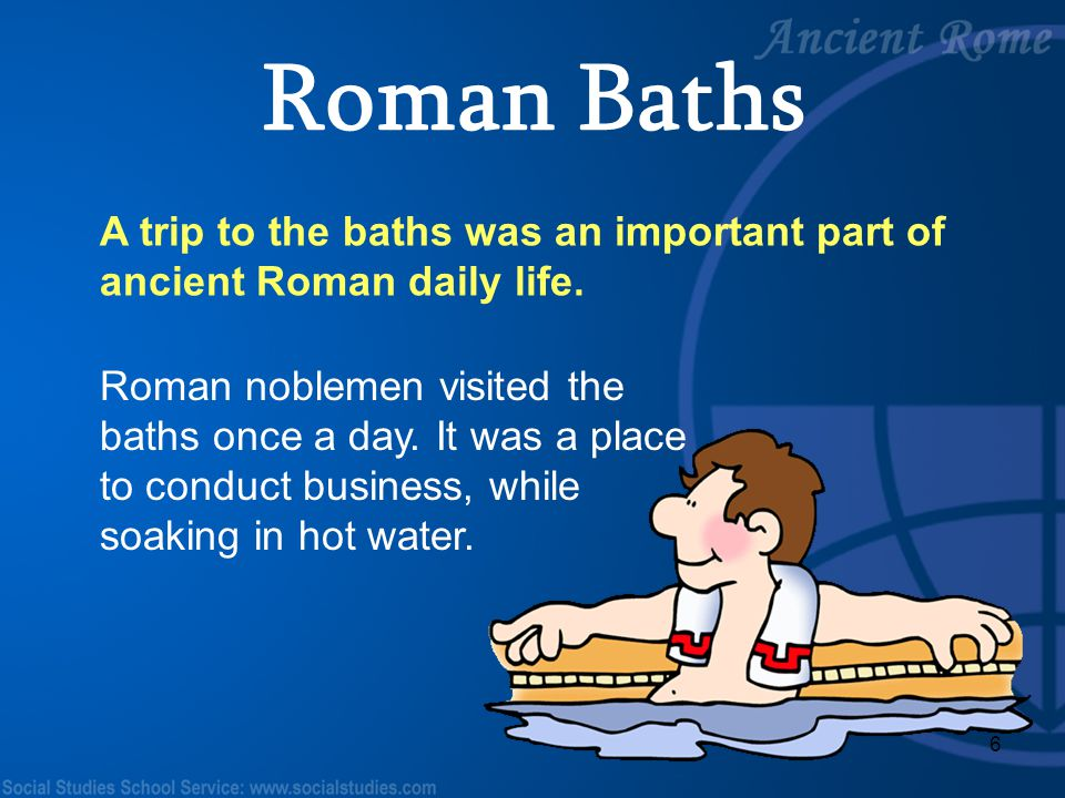 Roman Baths A trip to the baths was an important part of ancient Roman daily life.