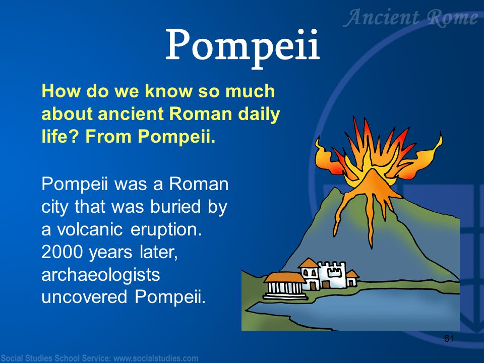 Pompeii How do we know so much about ancient Roman daily life From Pompeii.