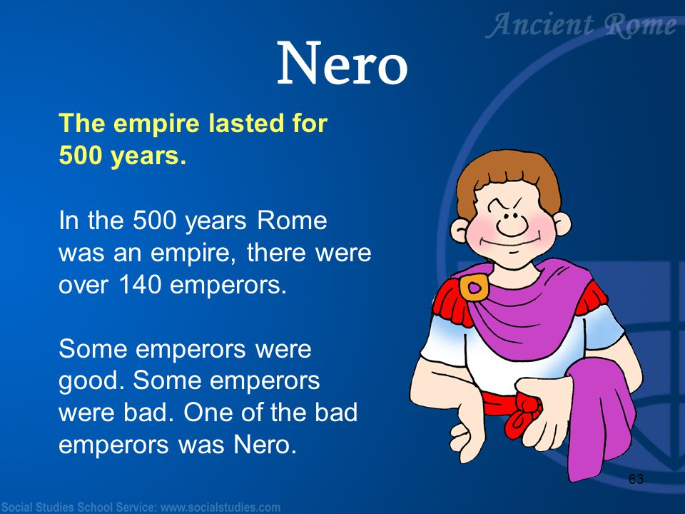 Nero The empire lasted for 500 years.