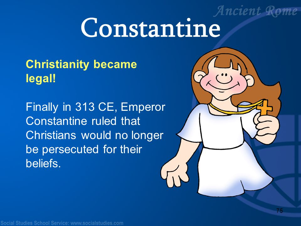 Constantine Christianity became legal!