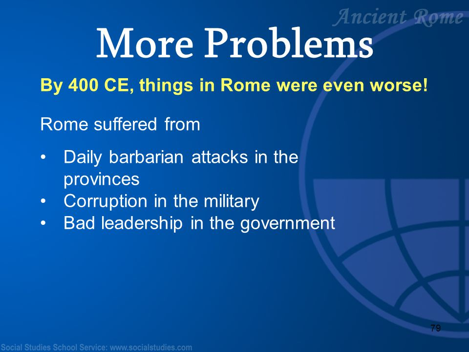 More Problems By 400 CE, things in Rome were even worse!