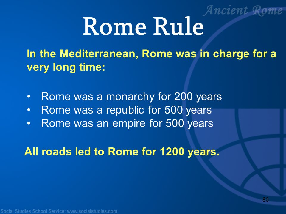 Rome Rule In the Mediterranean, Rome was in charge for a very long time: Rome was a monarchy for 200 years.