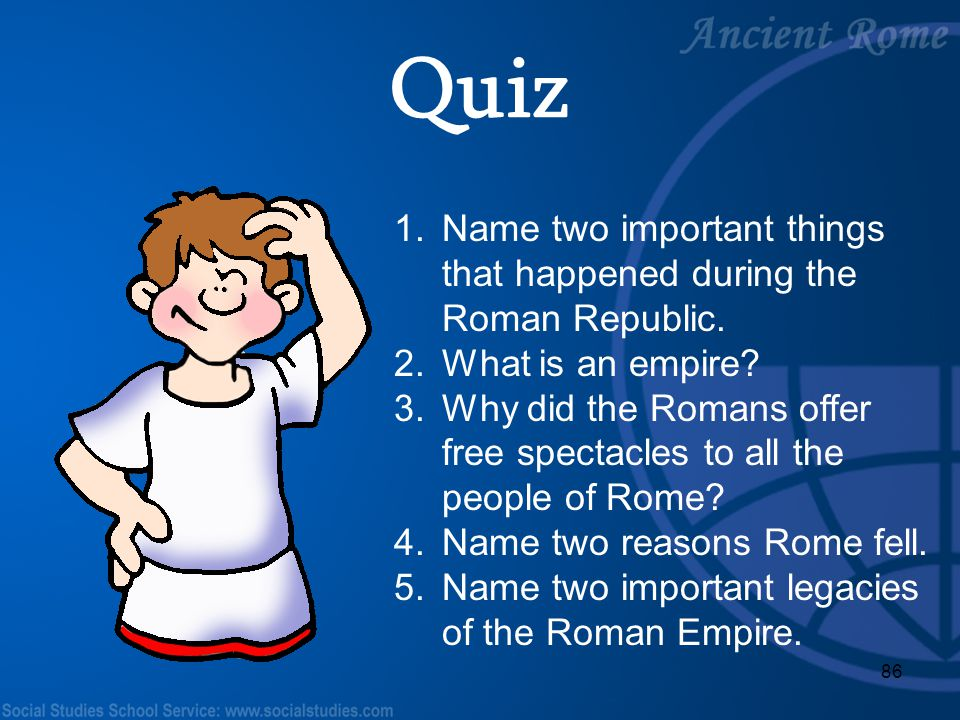 Quiz Name two important things that happened during the Roman Republic. What is an empire