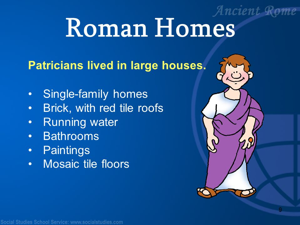 Roman Homes Patricians lived in large houses. Single-family homes