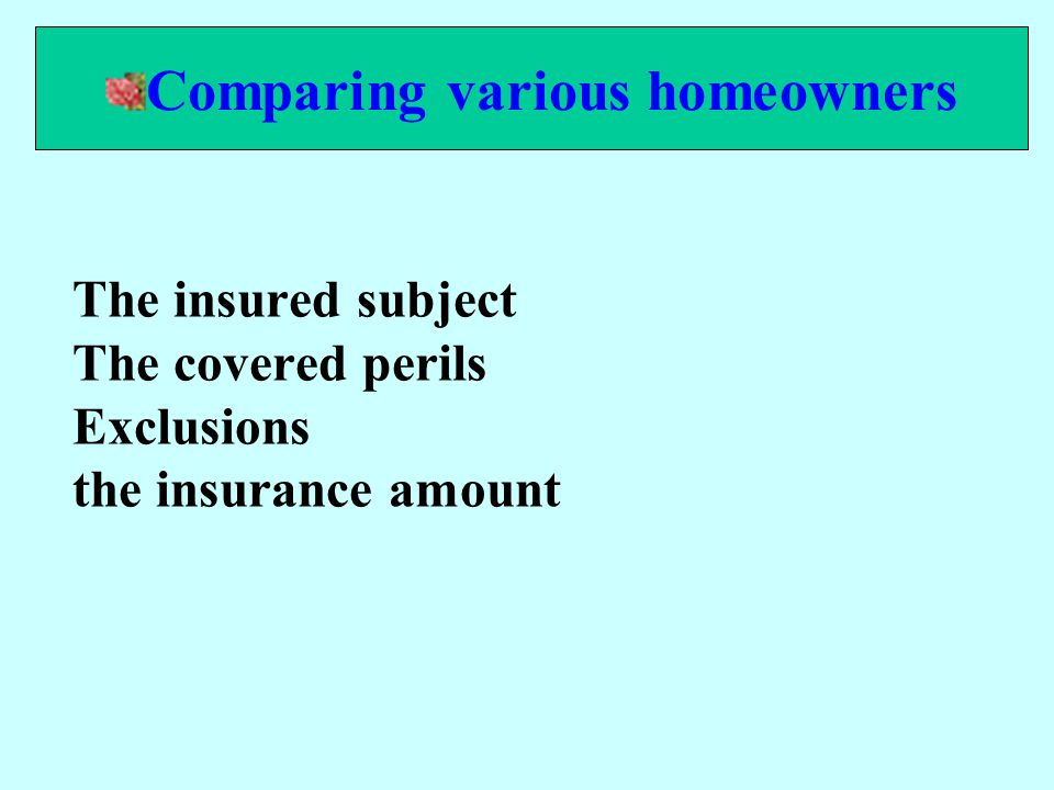 The insured subject The covered perils Exclusions the insurance amount