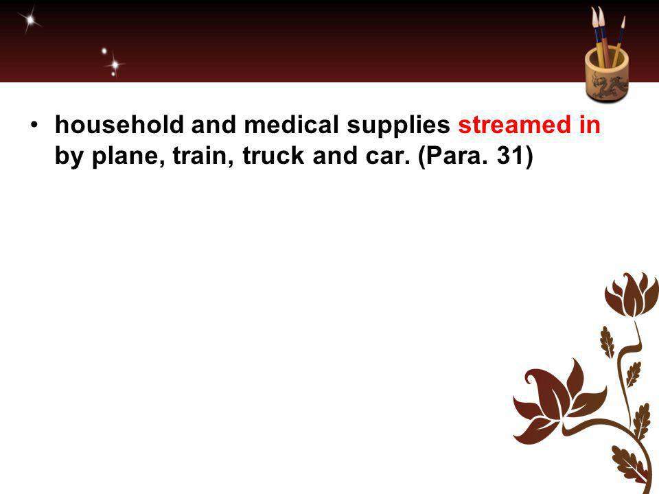 household and medical supplies streamed in by plane, train, truck and car. (Para. 31)