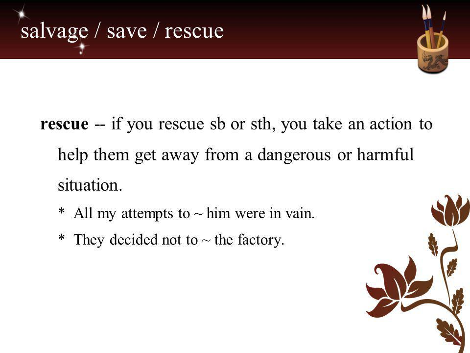 salvage / save / rescue