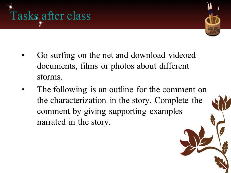 Tasks after class Go surfing on the net and download videoed documents, films or photos about different storms.