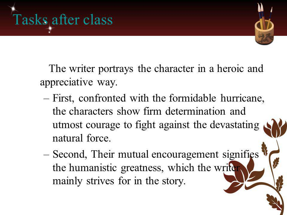 Tasks after class The writer portrays the character in a heroic and appreciative way.