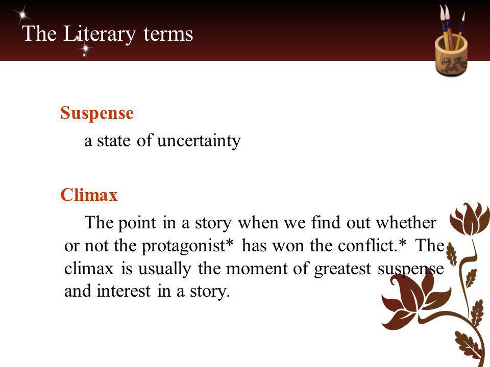 The Literary terms Suspense a state of uncertainty Climax