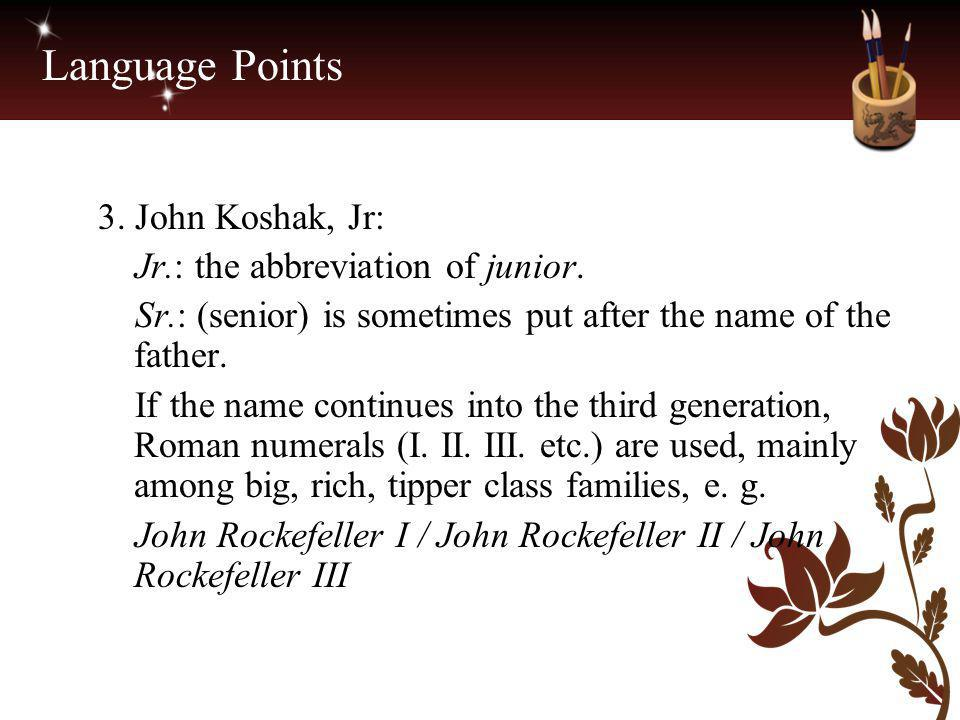 Language Points 3. John Koshak, Jr: Jr.: the abbreviation of junior.