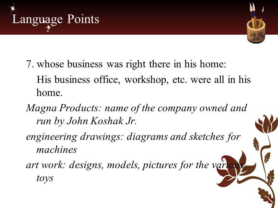 Language Points 7. whose business was right there in his home: