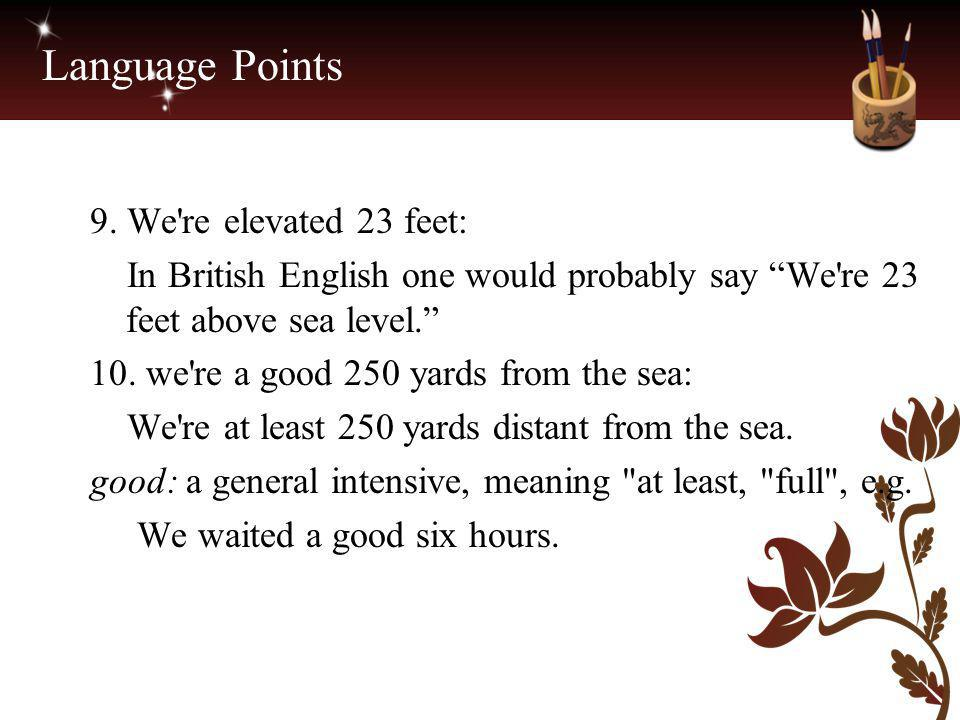 Language Points 9. We re elevated 23 feet: