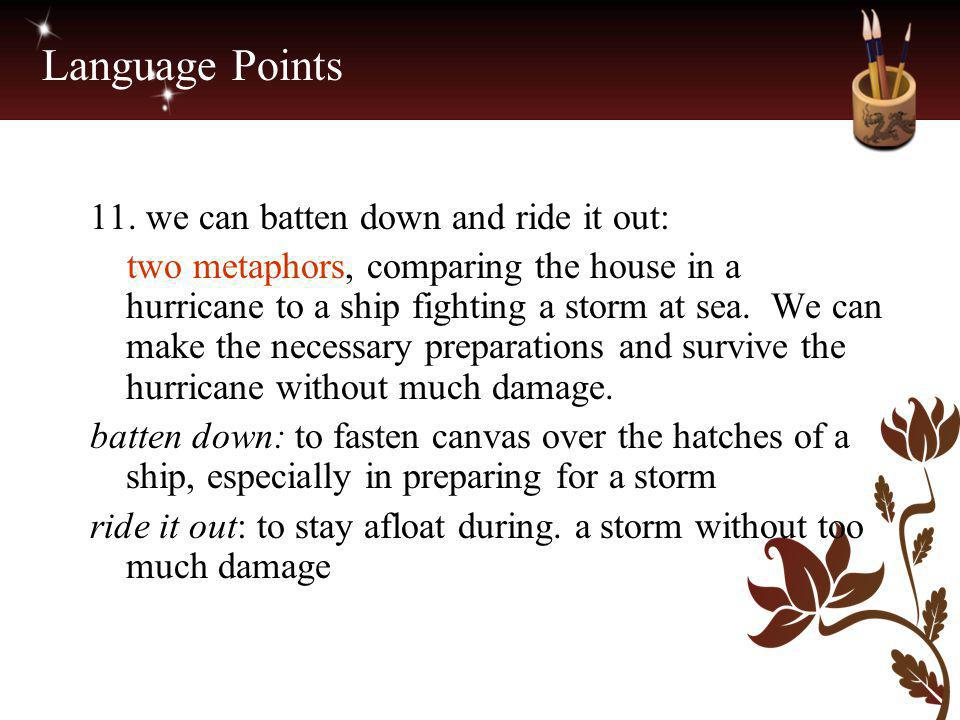 Language Points 11. we can batten down and ride it out: