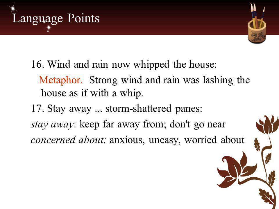 Language Points 16. Wind and rain now whipped the house: