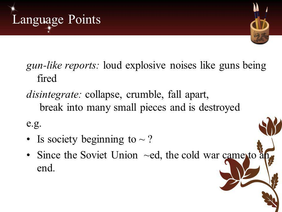 Language Points gun-like reports: loud explosive noises like guns being fired.