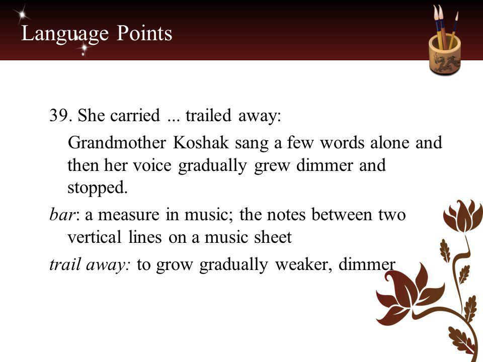 Language Points 39. She carried ... trailed away:
