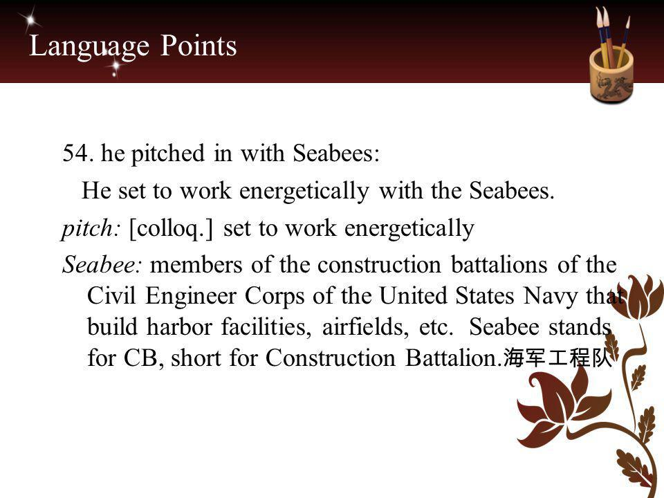 Language Points 54. he pitched in with Seabees: