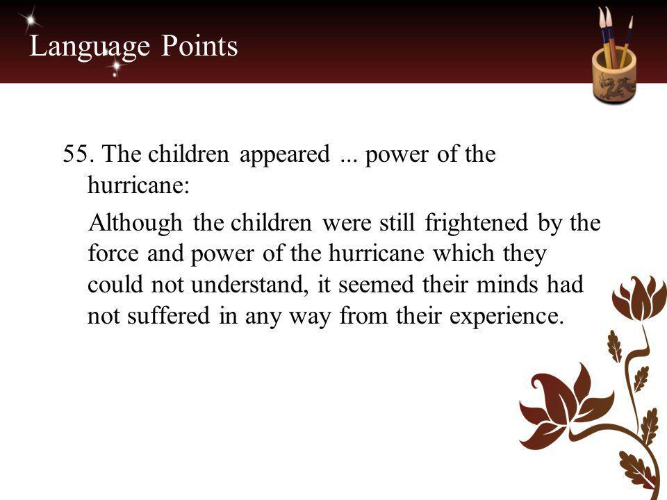 Language Points 55. The children appeared ... power of the hurricane:
