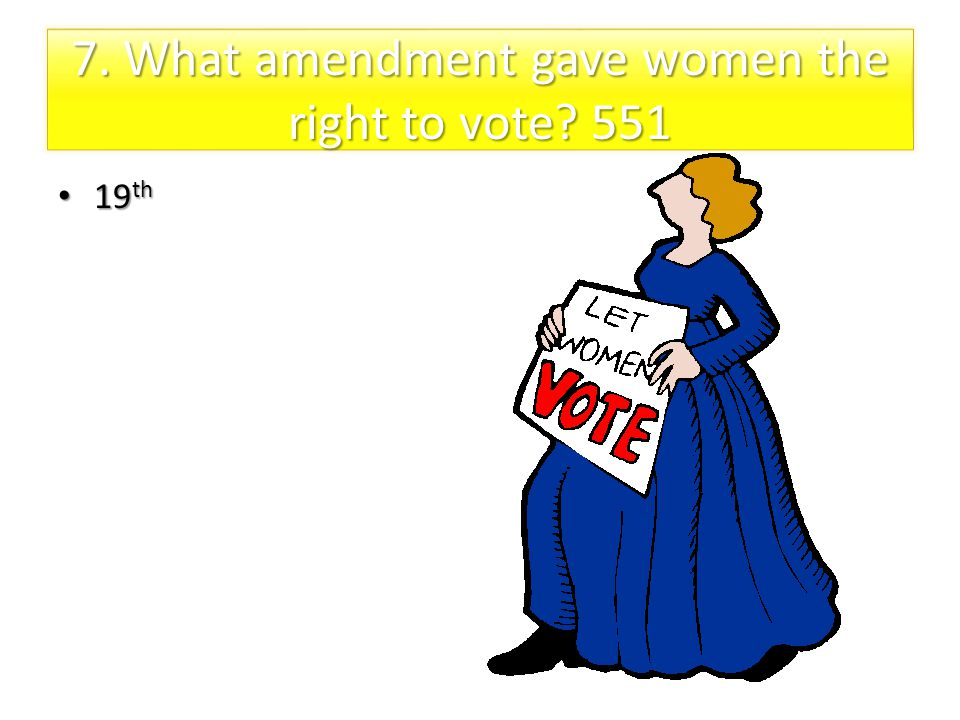 7. What amendment gave women the right to vote 551