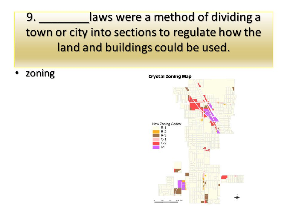 9. ________laws were a method of dividing a town or city into sections to regulate how the land and buildings could be used.