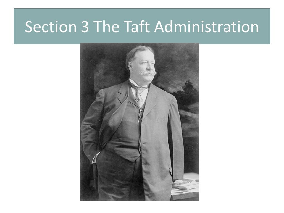 Section 3 The Taft Administration