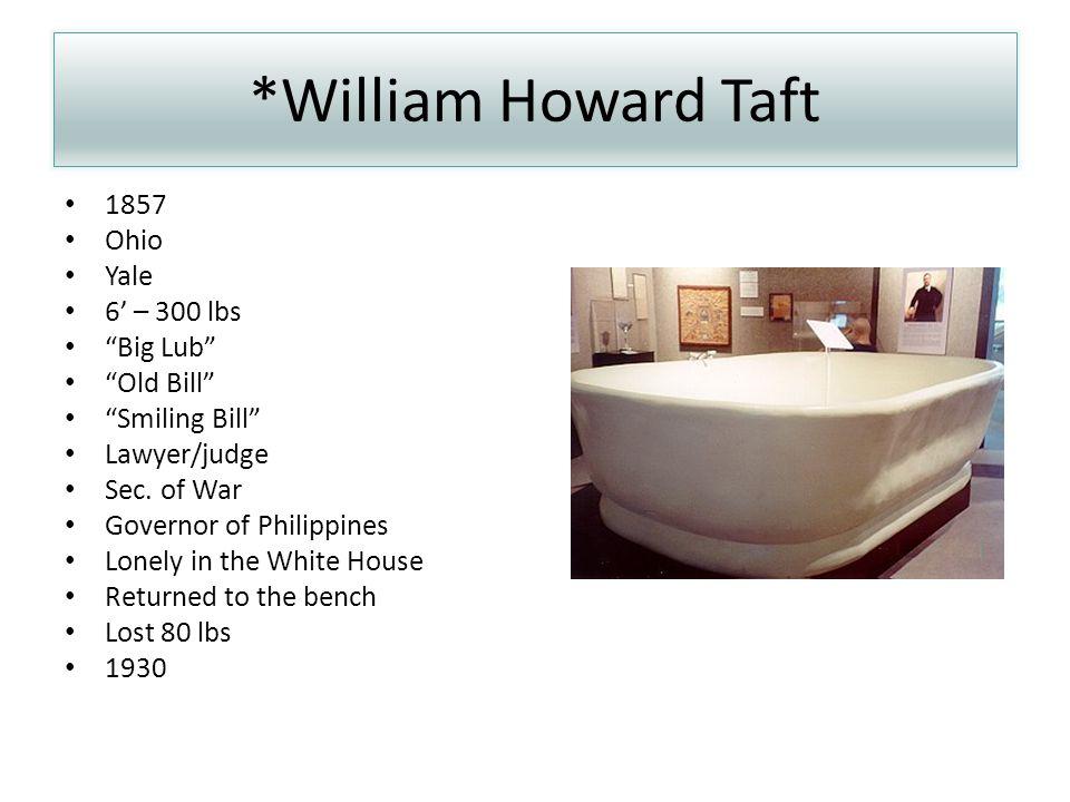 *William Howard Taft 1857 Ohio Yale 6' – 300 lbs Big Lub Old Bill