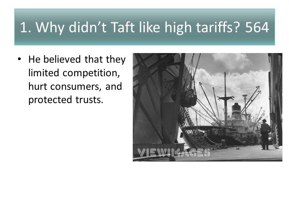 1. Why didn't Taft like high tariffs 564