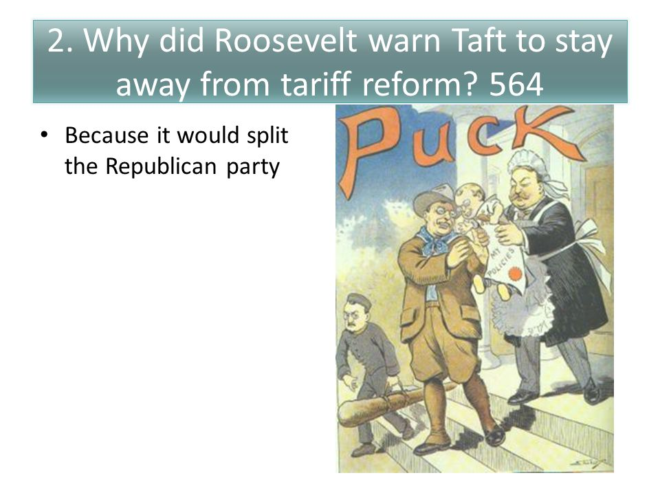 2. Why did Roosevelt warn Taft to stay away from tariff reform 564