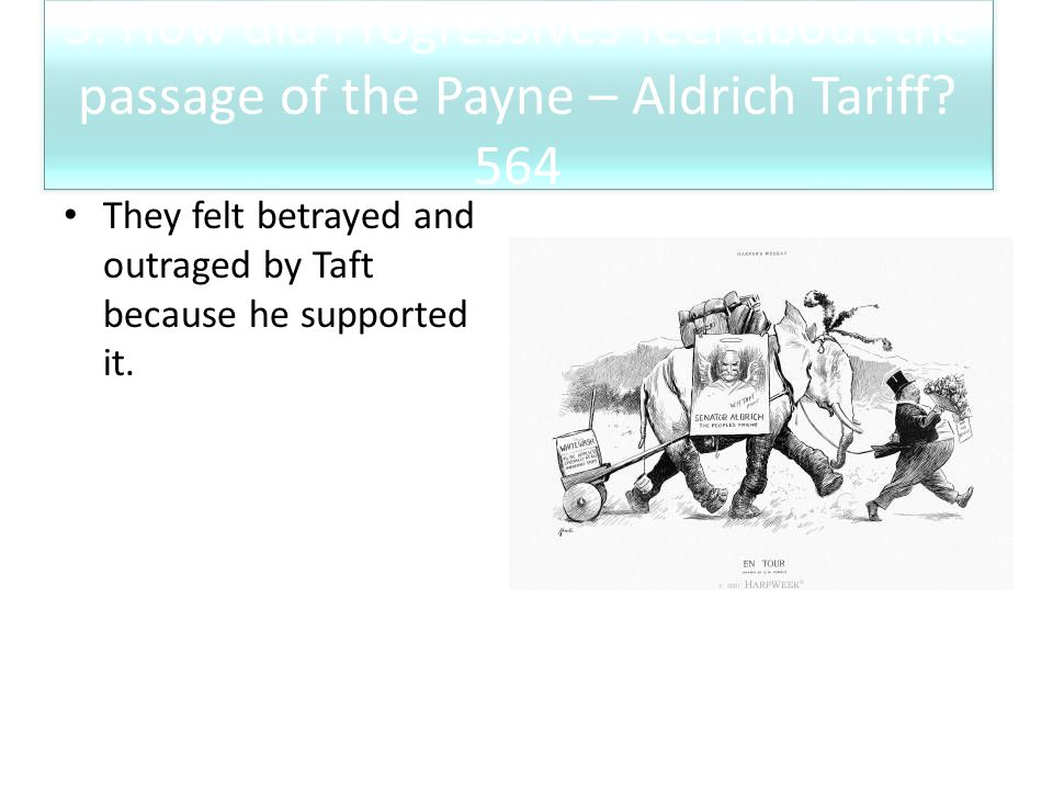 3. How did Progressives feel about the passage of the Payne – Aldrich Tariff 564