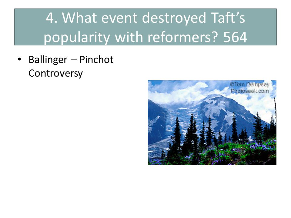 4. What event destroyed Taft's popularity with reformers 564