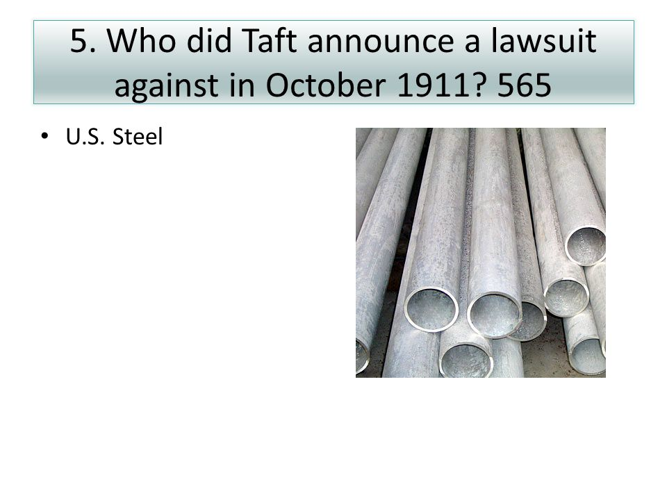 5. Who did Taft announce a lawsuit against in October 1911 565