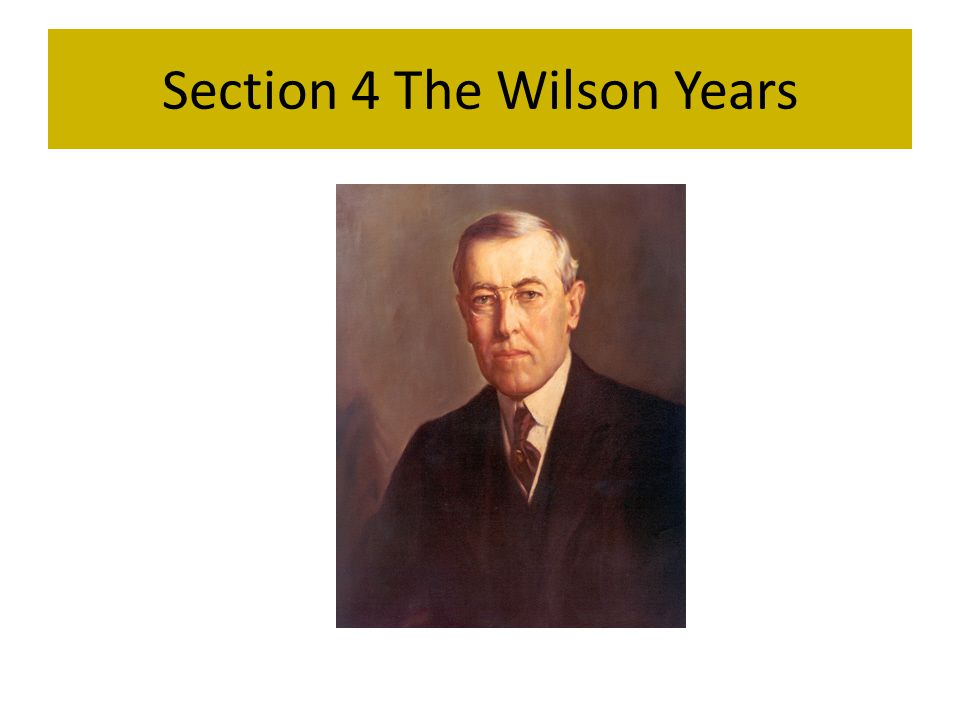 Section 4 The Wilson Years