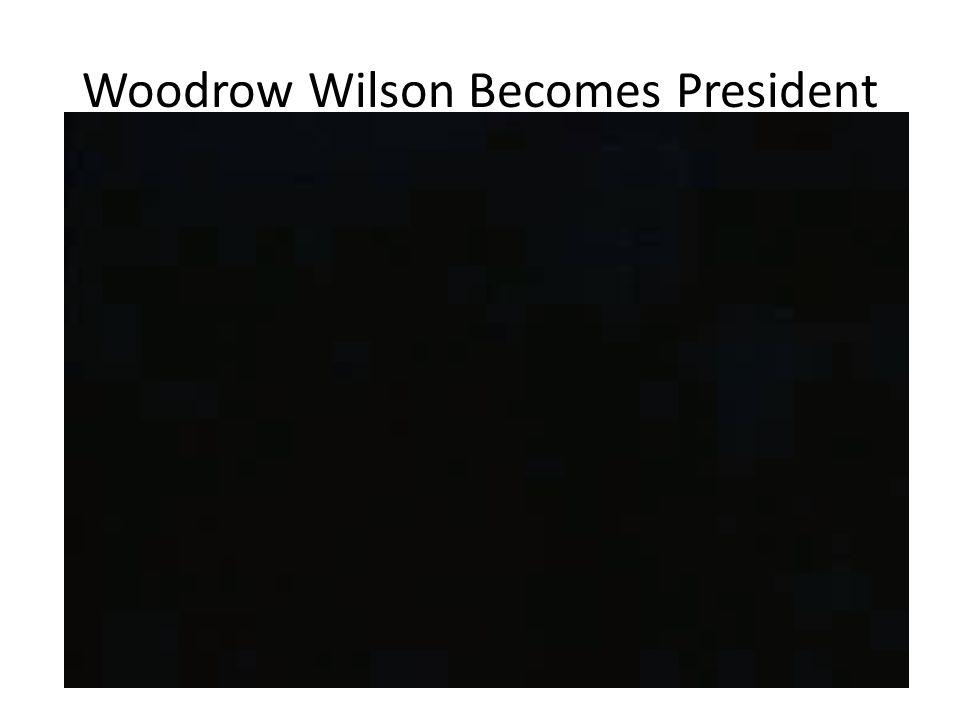 Woodrow Wilson Becomes President