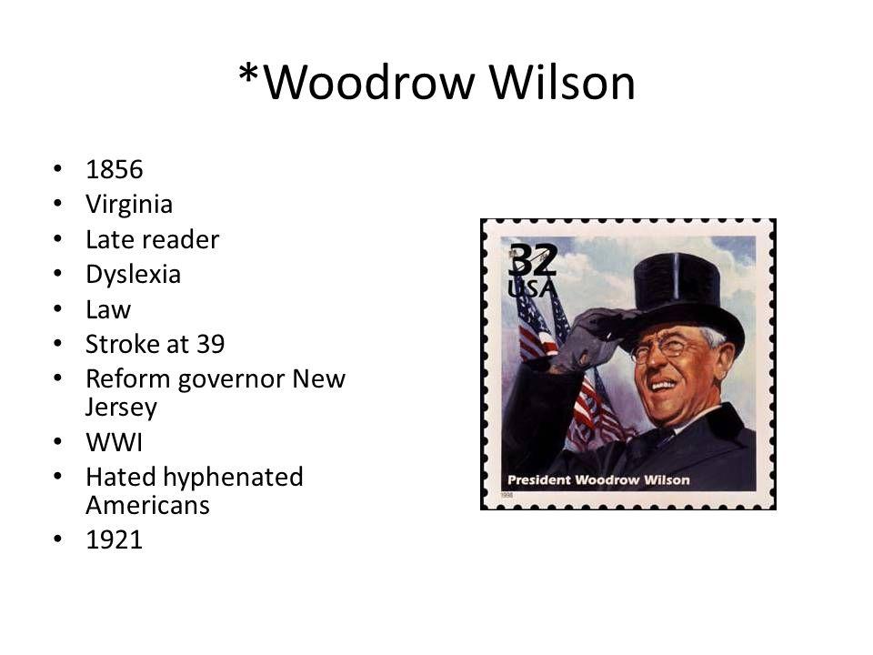 *Woodrow Wilson 1856 Virginia Late reader Dyslexia Law Stroke at 39