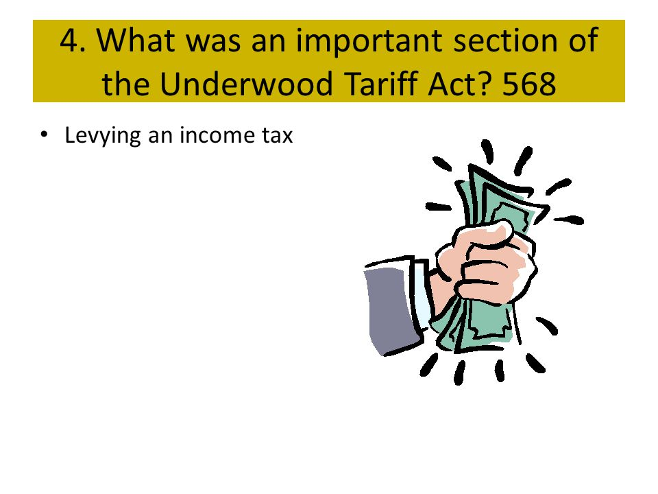 4. What was an important section of the Underwood Tariff Act 568