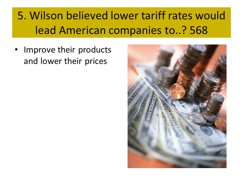 5. Wilson believed lower tariff rates would lead American companies to