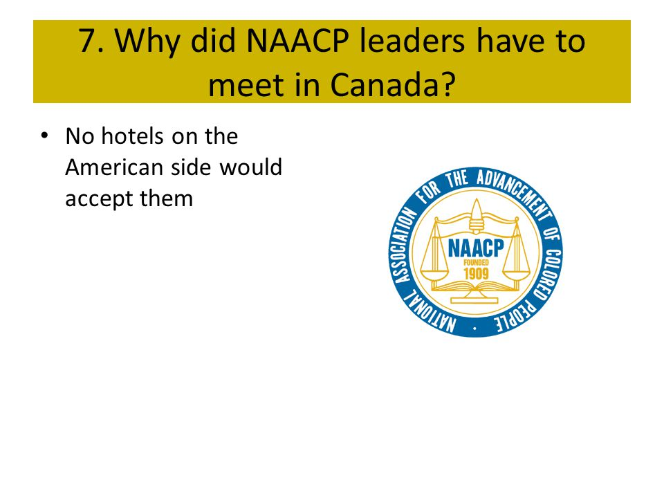 7. Why did NAACP leaders have to meet in Canada