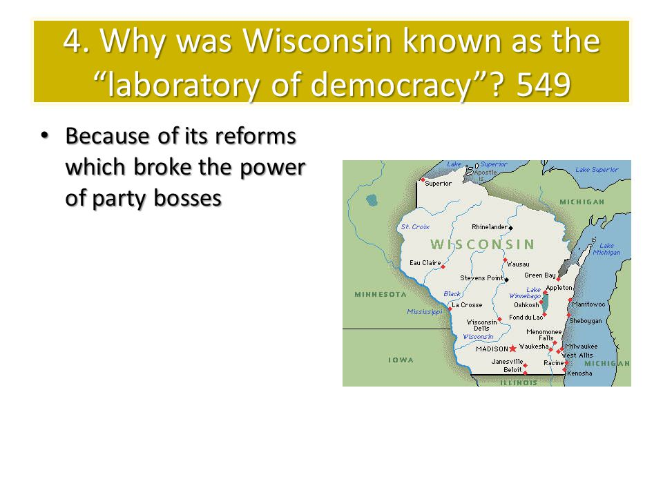4. Why was Wisconsin known as the laboratory of democracy 549