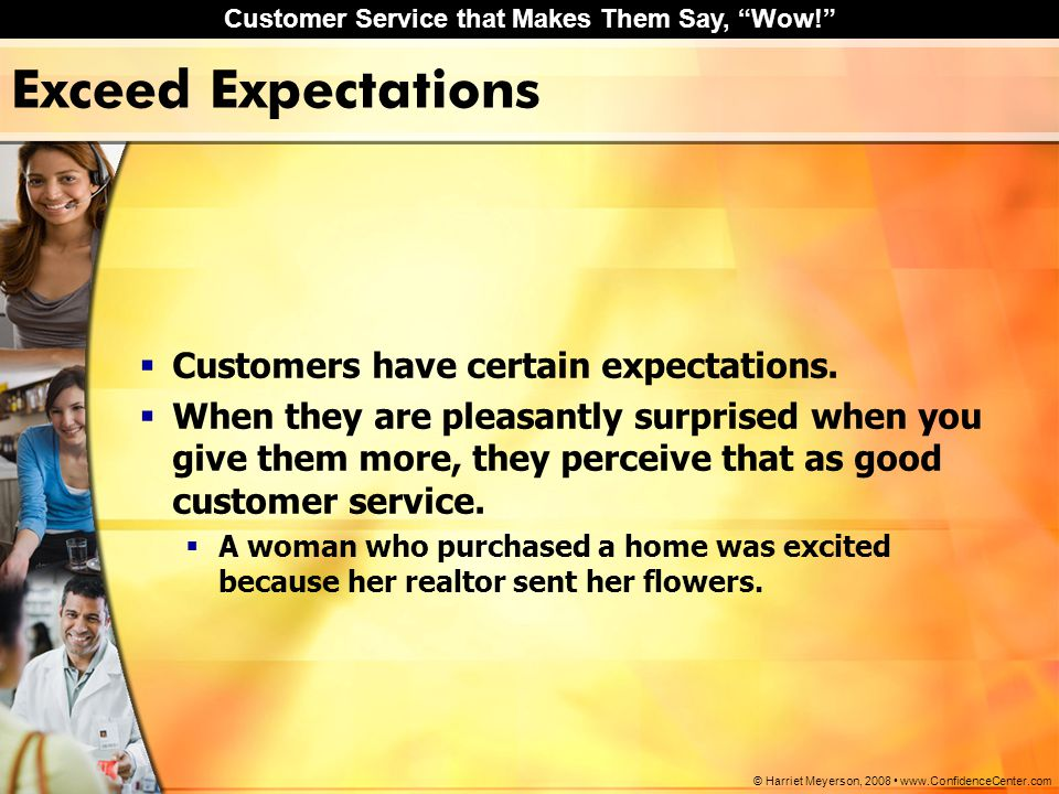 Exceed Expectations Customers have certain expectations.