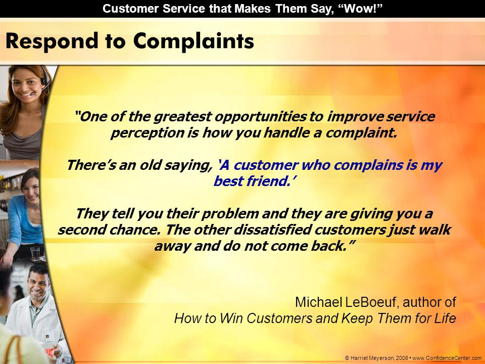 There's an old saying, 'A customer who complains is my best friend.'